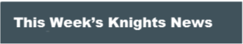This Week's Knights News